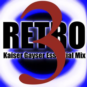 Kaiser Gayser 'RETRO PART THREE' Essential Mix