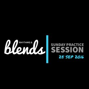 Rhythms & Blends: Practice Session - 25 Sep 2016