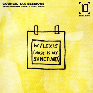 Council Tax Sessions w/ Lexis | Music Is My Sanctuary 20th January 2019