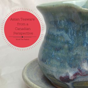 Asian Teaware from a Canadian Perspective