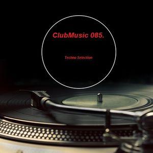 ClubMusic Set 085. --- Techno Selection --- 2016.07.13.