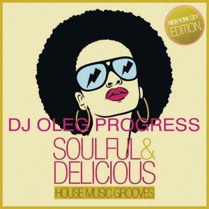 DJ Oleg Progress-Soulful & Delicious House Music Grooves (New York City Edition)