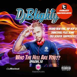 @DJBlighty - #WhoTheHellAreYou Episode.10 (New/Current RnB & Hip Hop + A Few Old School Surprises)