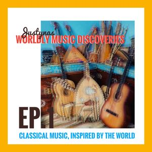 Worldly Music Discoveries: Episode One: Classical Music, Inspired by the World