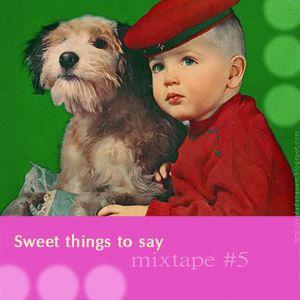 Mixtape #5: Sweet things to say