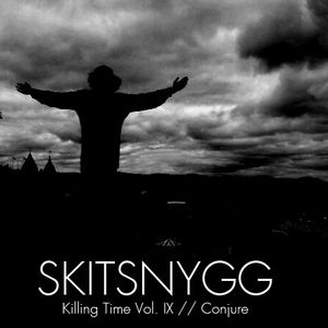 Skitsnygg Killing Time Vol. IX 'Conjure'