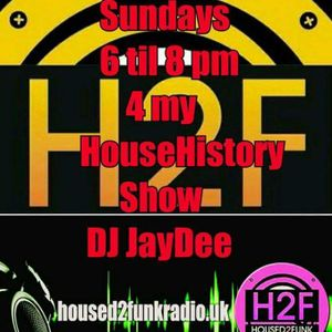 JAYDEE DUZ HIS HOUSEHISTORY SHOW ON HOUSED2FUNKRADIO.UK