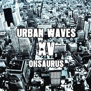 Urban Waves Radio 15 - Ohsaurus