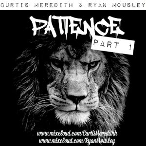 @CurtisMeredithh & @RyanMousley - PATIENCE Part 1