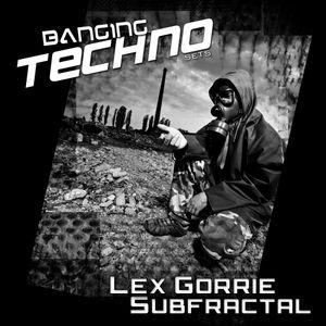 Banging Techno sets :: 037 >> Lex Gorrie // Subfractal