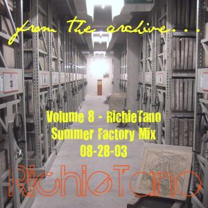 RichieTano Volume 8 - Summer Factory Mix 8-28-03