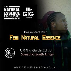 The Natural Essence House Show Episode 151: Ur Gig Guide SA Editon - SixNautic