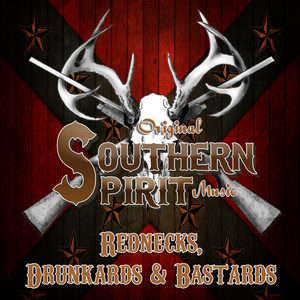 Original Southern Spirit Music - Rednecks, Drunkards & Bastards.