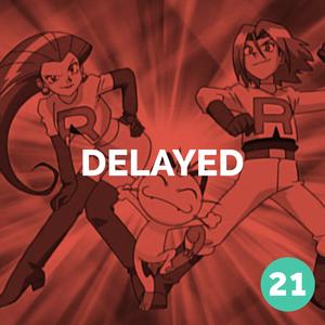 Episode 21 – Delayed