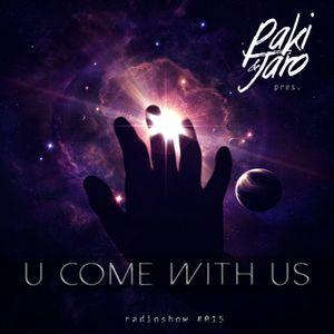 Paki & Jaro pres. U Come With Us #015