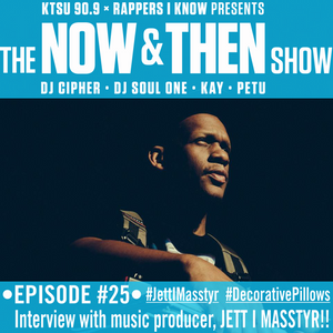 The Now & Then Show Episode #25 Jett I Masttyr