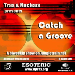 Dj Trax and Nucleus - Catch A Groove - 30.05.12
