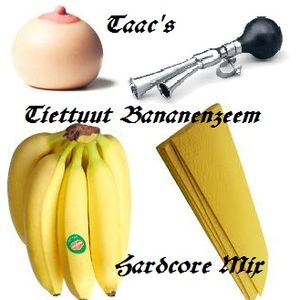 Taac's Tiettuut Bananenzeem Hardcore Mix