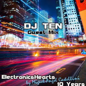 ELECTRONICS HEARTS_163 MIGUEL ANGEL CASTELLINI PRES. DJ TEN SPECIAL GUEST-10YEARS CELEBRATION