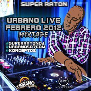 Super Raton Dj - URBANO LIVE (Febrero 2012)