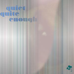 quiet quite enough