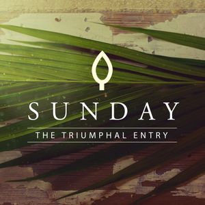 Passion Week: Sunday - The Triumphal Entry