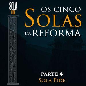 Os 5 SOLAS da Reforma - Parte 4