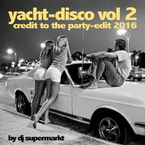 Yacht-Disco Vol 2 - Credit To The Party Edit 2016 ---- 3 hour DJ-Mix by dj supermarkt