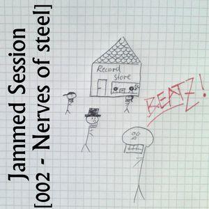 Jammed Session [002 - Nerves of steel]