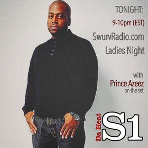 DJ S-1 & Prince Azeez LIVE BROADCAST... Ladies Night Mix on Swurv Radio 4-1-16