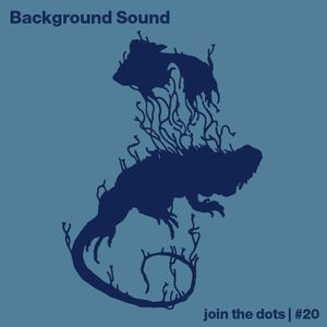 Join The Dots #20 // Background Sound
