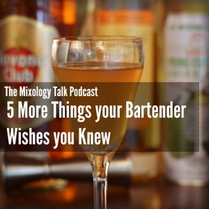 26 - Five More Things your Bartender Wishes You Knew