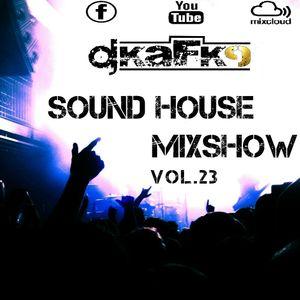 Sound House MixShow Vol.23 by Dj Kafk9