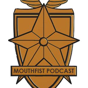 The MouthFist Podcast Episode 9: The Least Relevant Thing Ever