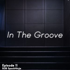 In The Groove Ep. 11 (B2B SpockNinja)