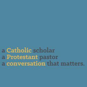 Catholic/Protestant: A Conversation that Matters