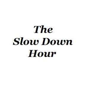 The Slow Down Hour
