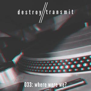 Destroy//Transmit. 033: Where Were We?