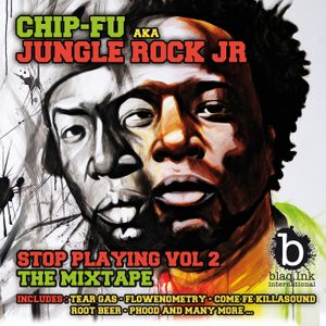 Chip-Fu aka Jungle Rock Jr - Stop Playing Vol 2 - mixed by DJ Dysfunkshunal (2012)