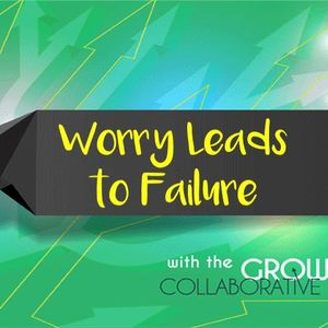 Worry Leads to Failure - Entrepreneurs Are Juvenile Delinquents - July 20, 2016