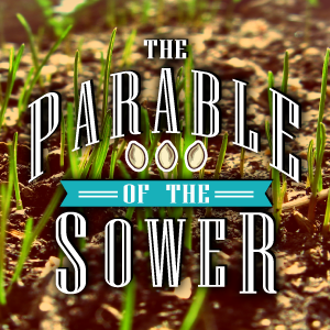 """The Parable of the Sower Part 3: """"He Who Has Ears"""""""