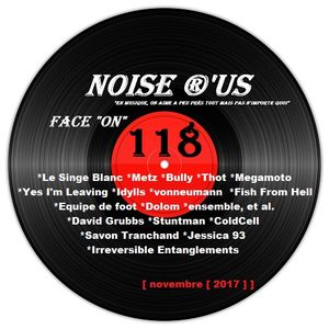 "Noise r'us # 118 ""face on"" (Novembre 2017)"