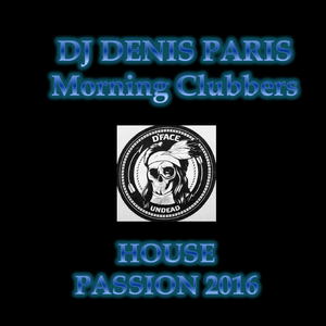House Passion DJ Denis Paris Morning Clubbers !