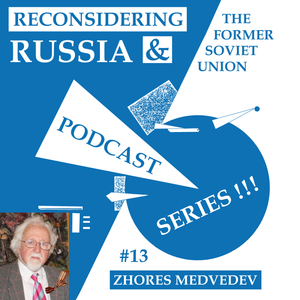 Reconsidering Russia Podcast #13: Zhores Medvedev