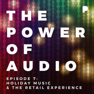 Power of Audio: Episode 7 - Holiday Music & the Retail Experience