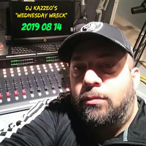DJ Kazzeo - 2019 08 14 (Wednesday Wreck)