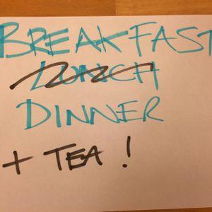 Breakfast Dinner & Tea Podcast #8