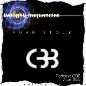 Twilight_Frequencies Podcast 006: Adam Stolz
