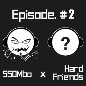 SSOMbo - Hard Friends Episode 002