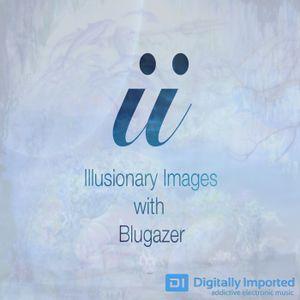 Blugazer - Illusionary Images Podcast 040
